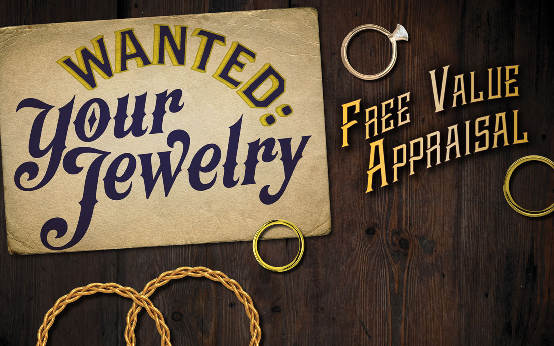 We want your jewelry come by today for a free value appraisal
